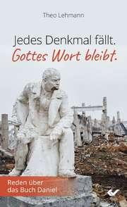 Jedes Denkmal fällt. Gottes Wort bleibt.