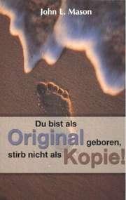 Du bist als Original geboren, stirb nicht als Kopie!