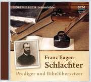 CD: Franz Eugen Schlachter - Prediger und Bibelübersetzer
